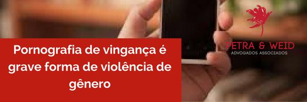 Pornografia de vingança é grave forma de violência de gênero