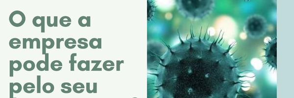 Coronavírus: o que a empresa pode fazer pelo seu funcionário?