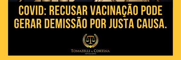 Covid: Recusar vacinação pode gerar demissão por justa causa.