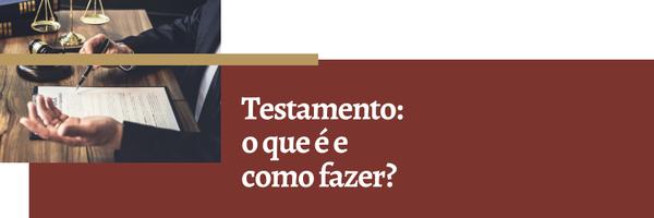 Testamento: o que é e como fazer?