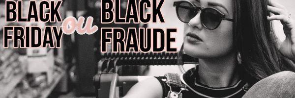 Black Friday ou Black Fraude?