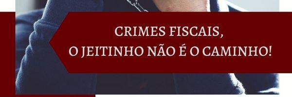 """Crimes fiscais: o """"jeitinho"""" não é o caminho"""