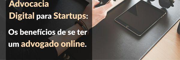 Advocacia Digital para Startups: os benefícios de se ter um advogado online