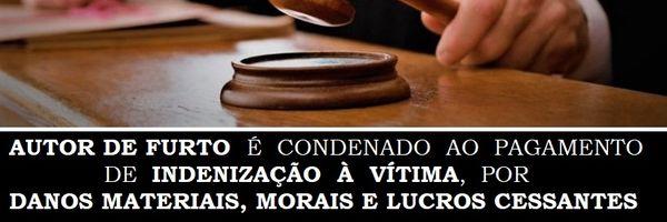 ⚖ Autor de Furto é condenado ao pagamento de Indenização à Vítima, por Danos Materiais, Morais e Lucros Cessantes ⚖