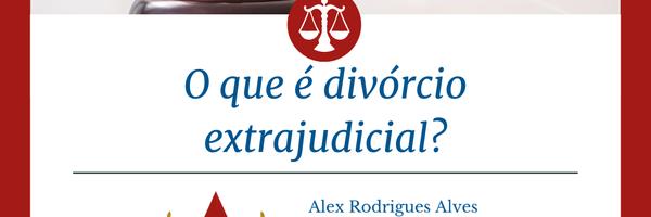 O que é divórcio extrajudicial?