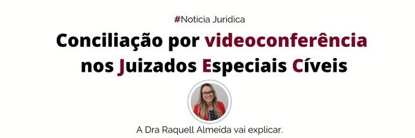 Conciliação por videoconferência nos Juizados Especiais Cíveis – Nova Lei aprovada!