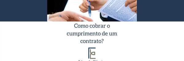 Como cobrar o efetivo cumprimento de um contrato?