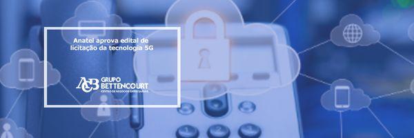 Anatel aprova edital de licitação da tecnologia 5G