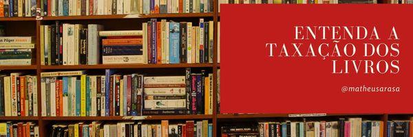 Entenda a taxação dos livros
