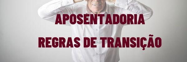 Aposentadoria - Entenda as Regras de Transição