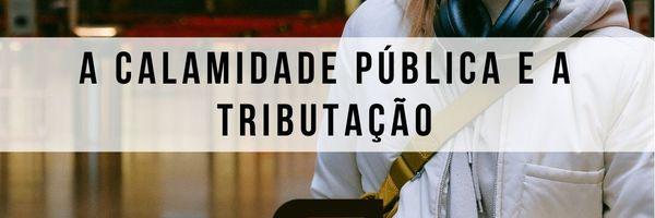 Calamidade pública e tributação