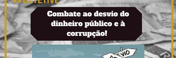 Combate ao desvio do dinheiro público e à corrupção!