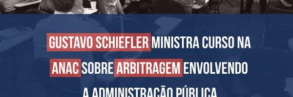 Gustavo Schiefler ministra curso na ANAC sobre Arbitragem envolvendo a Administração Pública