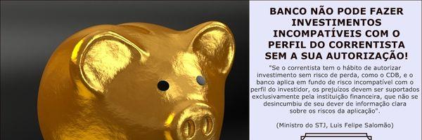 Banco não pode investir sem autorização prévia de correntista!