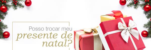 Posso trocar meu presente de natal?