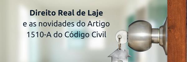 Direito Real de Laje e as novidades do Artigo 1510-A do Código Civil