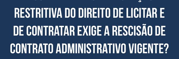 Os contratos administrativos vigentes e a superveniência de sanção restritiva do direito de licitar e de contratar