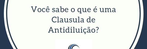 Você sabe o que é uma cláusula de antidiluição?