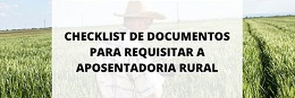 Checklist de documentos para requisitar a aposentadoria rural.