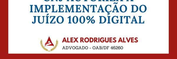 "CNJ autoriza a implementação do ""juízo 100% digital""."