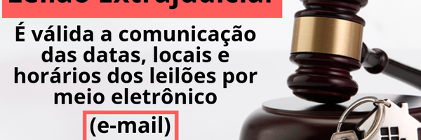 Alienação fiduciária de imóvel - Comunicação das datas dos leilões pelo endereço de e-mail