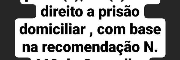 Eu tenho um(a) familiar preso(a), ele(a) tem direito a prisão domiciliar,om base na recomendação N.°62 do Conselho Nacional de Justiça?