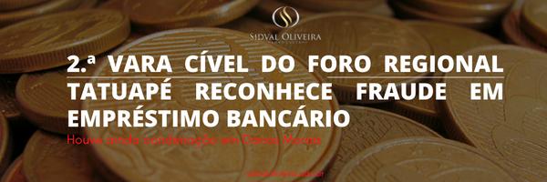 2.ª Vara Cível do Foro Regional Tatuapé reconhece fraude em empréstimo bancário.