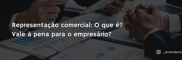 Representação comercial: o que é? Vale à pena para o empresário?
