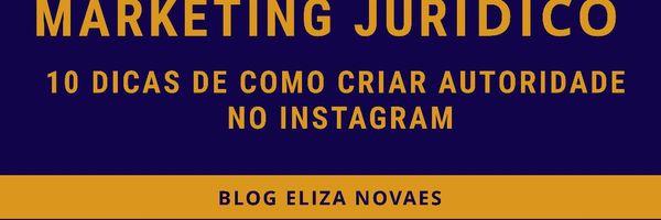 Marketing Jurídico: 10 dicas de como criar autoridade no Instagram