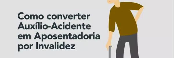 Como converter auxilio-acidente em aposentadoria por invalidez