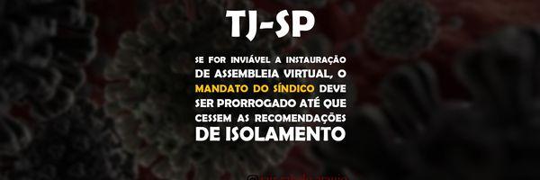 TJ-SP – Se for inviável a instauração de assembleia virtual, o mandato do síndico deve ser prorrogado.