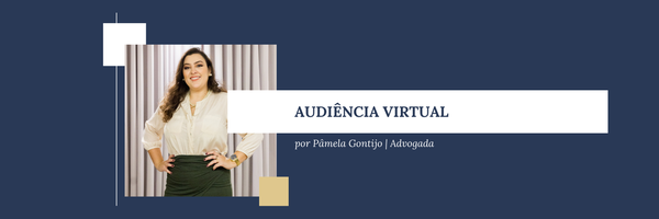 Audiência Virtual, como fazer?