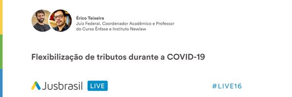 Resumo LIVE#16 - Flexibilização de tributos durante a COVID-19