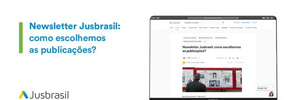 Newsletter Jusbrasil: como escolhemos as publicações?