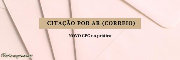 Citação por AR (correio) no NCPC – Entendimento do STJ pode ser fatal no andamento do seu processo