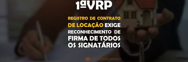 1ªVRP-SP – Registro de contrato de locação exige reconhecimento de firma de todos os signatários.