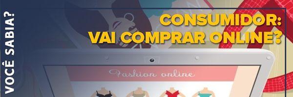 Consumidor: vai comprar online?