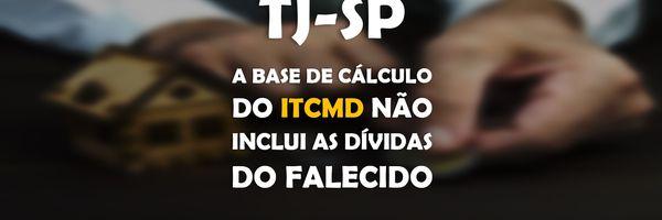 TJ-SP - A base de cálculo do ITCMD não inclui as dívidas do falecido