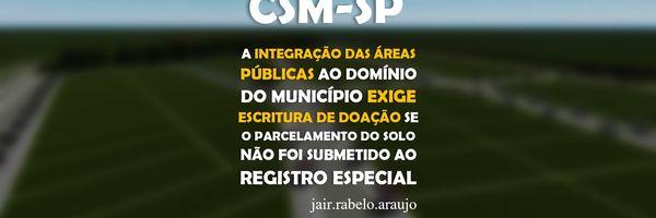 CSM–A integração das áreas públicas ao domínio do Município exige escritura de doação se o parcelamento do solo não foi submetido ao registro especial