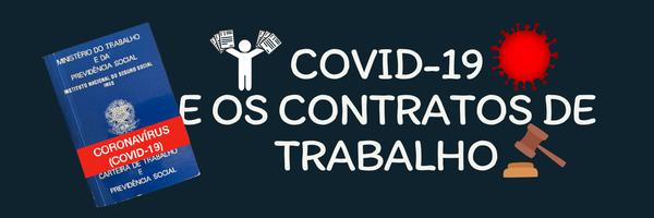 Os Reflexos decorrentes das paralisações empresariais por força da Covid-19 nos contratos de trabalho