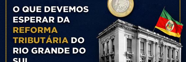 O que devemos esperar da reforma tributária do Rio Grande do Sul