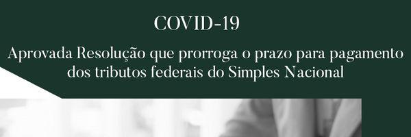 COVID-19 - Aprovada Resolução que prorroga o prazo para pagamento dos tributos federais do Simples Nacional