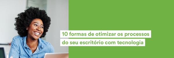 10 dicas para otimizar processos e a Gestão do seu Escritório