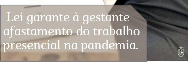 Lei garante à gestante afastamento do trabalho presencial na pandemia