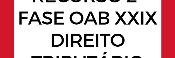 Recurso OAB - exame xxix - Direito Tributário