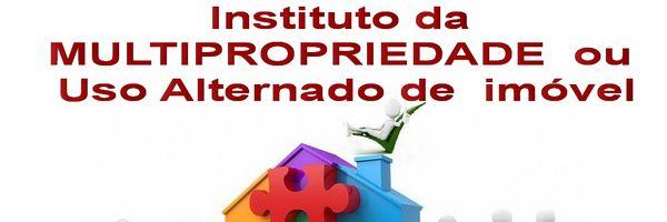 Criado o Instituto da Multipropriedade ou Uso Alternado de imóvel entre proprietários.
