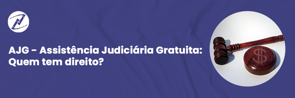 AJG - Assistência Judiciária Gratuita: Quem tem direito?