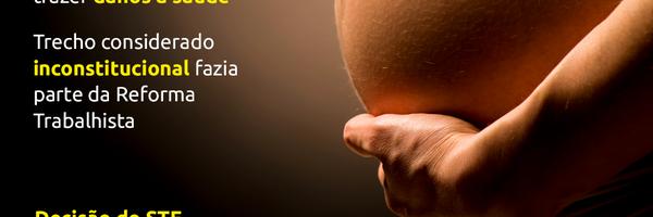 STF invalida norma da Reforma Trabalhista que permitia trabalho de grávidas e lactantes em atividades insalubres