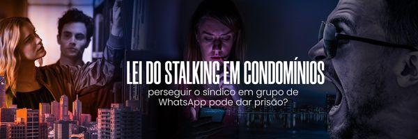 Lei do Stalking em condomínios: perseguir o síndico em grupo de WhatsApp pode dar prisão?