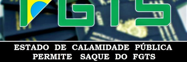 ⚖ Estado de Calamidade Pública permite Saque do FGTS ⚖